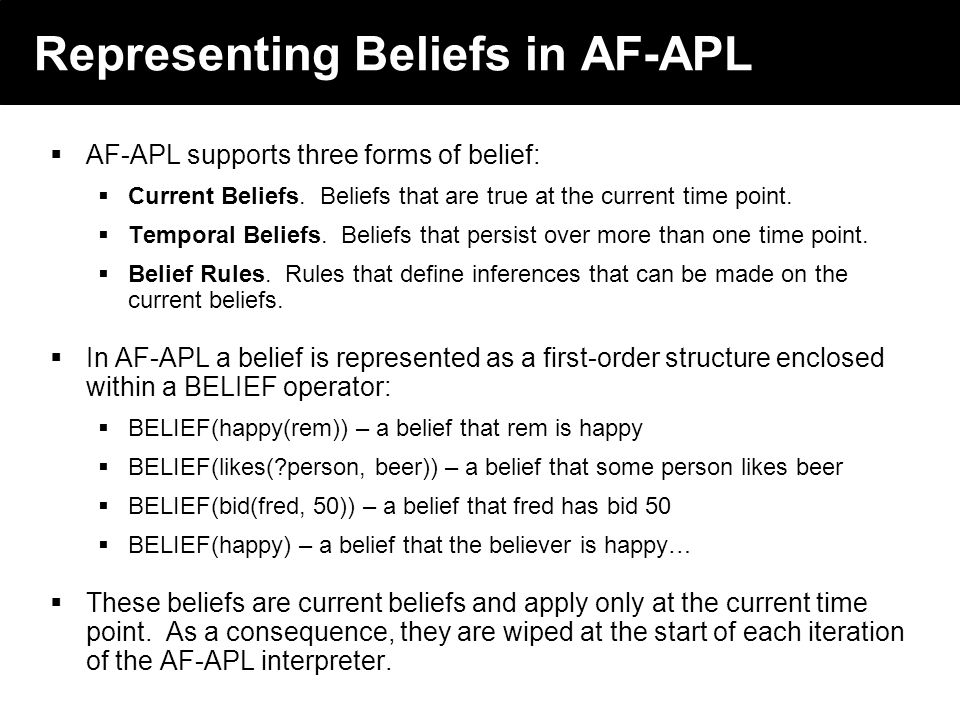 2003 © ChangingWorlds Ltd. Representing Beliefs in AF-APL AF-APL supports three forms of belief: Current Beliefs. Beliefs that are true at the current