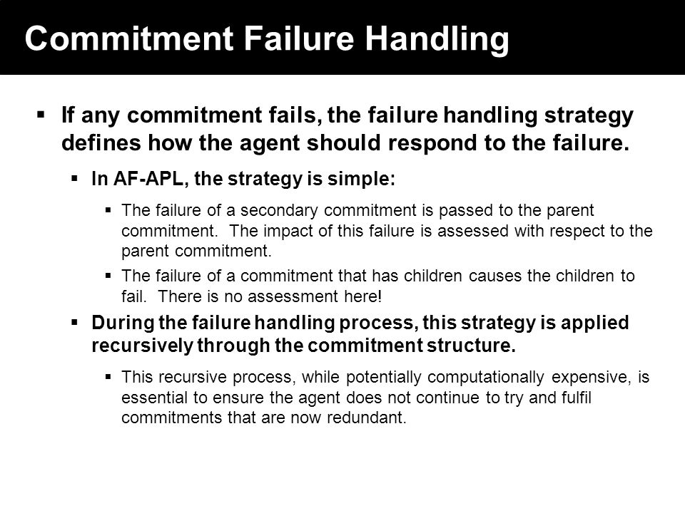 2003 © ChangingWorlds Ltd. Commitment Failure Handling If any commitment fails, the failure handling strategy defines how the agent should respond to