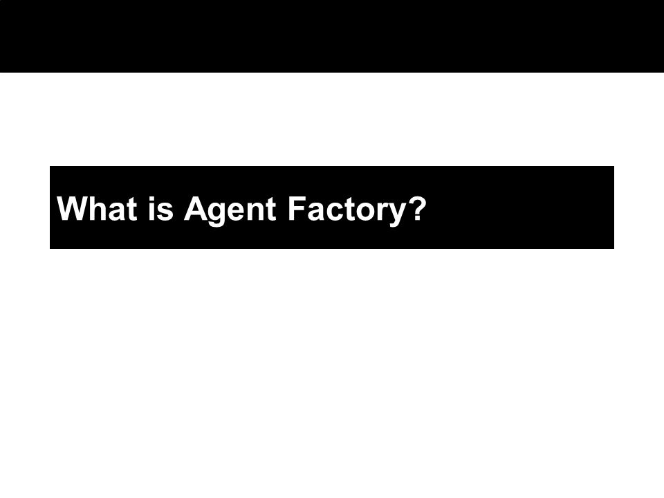 2003 © ChangingWorlds Ltd. What is Agent Factory