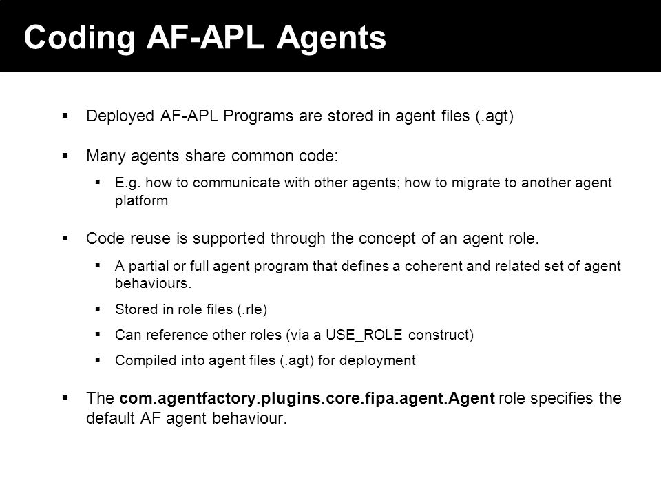 2003 © ChangingWorlds Ltd. Coding AF-APL Agents Deployed AF-APL Programs are stored in agent files (.agt) Many agents share common code: E.g. how to c