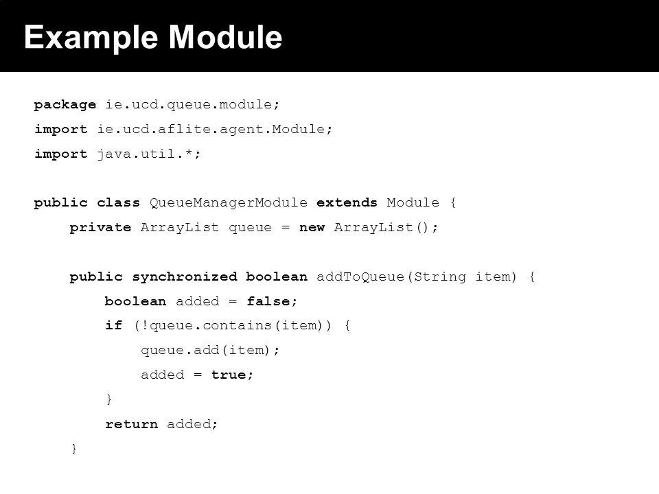 2003 © ChangingWorlds Ltd. Example Module package ie.ucd.queue.module; import ie.ucd.aflite.agent.Module; import java.util.*; public class QueueManage
