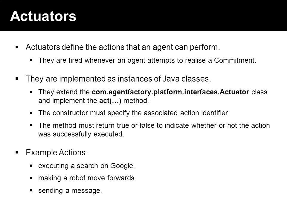 2003 © ChangingWorlds Ltd. Actuators Actuators define the actions that an agent can perform.