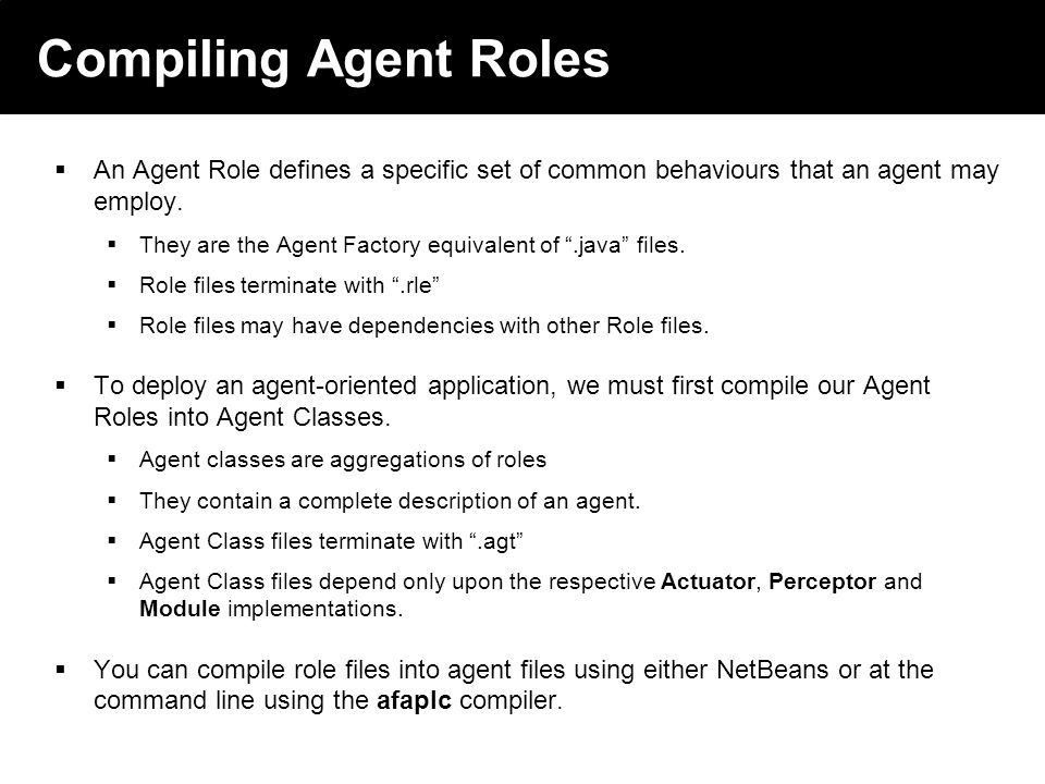 2003 © ChangingWorlds Ltd. Compiling Agent Roles An Agent Role defines a specific set of common behaviours that an agent may employ. They are the Agen