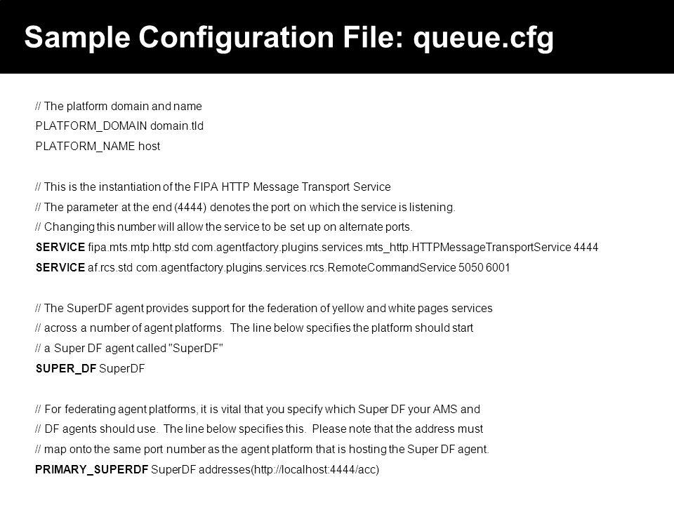 2003 © ChangingWorlds Ltd. Sample Configuration File: queue.cfg // The platform domain and name PLATFORM_DOMAIN domain.tld PLATFORM_NAME host // This