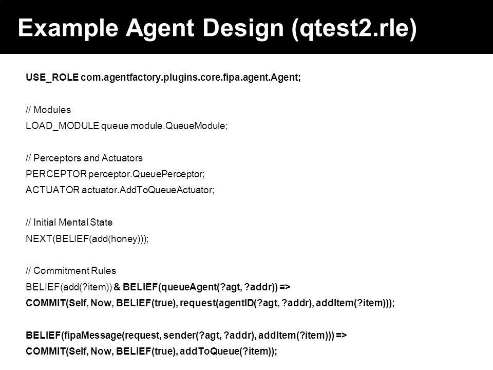 2003 © ChangingWorlds Ltd. Example Agent Design (qtest2.rle) USE_ROLE com.agentfactory.plugins.core.fipa.agent.Agent; // Modules LOAD_MODULE queue mod
