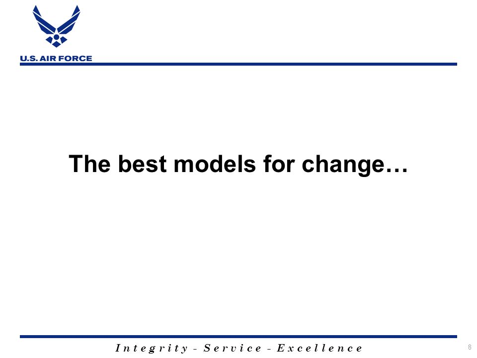 I n t e g r i t y - S e r v i c e - E x c e l l e n c e 8 The best models for change…