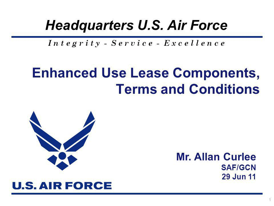 I n t e g r i t y - S e r v i c e - E x c e l l e n c e Headquarters U.S. Air Force 1 Enhanced Use Lease Components, Terms and Conditions Mr. Allan Cu