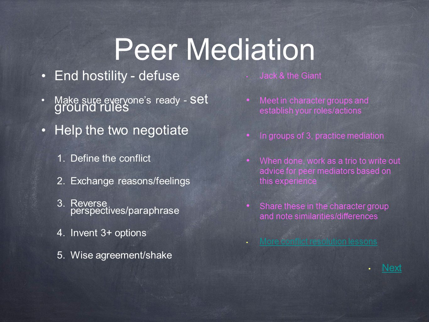 Peer Mediation End hostility - defuse Make sure everyones ready - set ground rules Help the two negotiate 1.