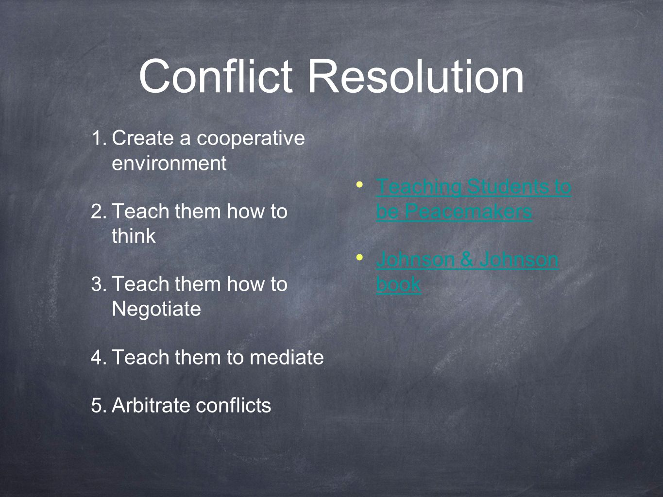 Conflict Resolution 1. Create a cooperative environment 2.