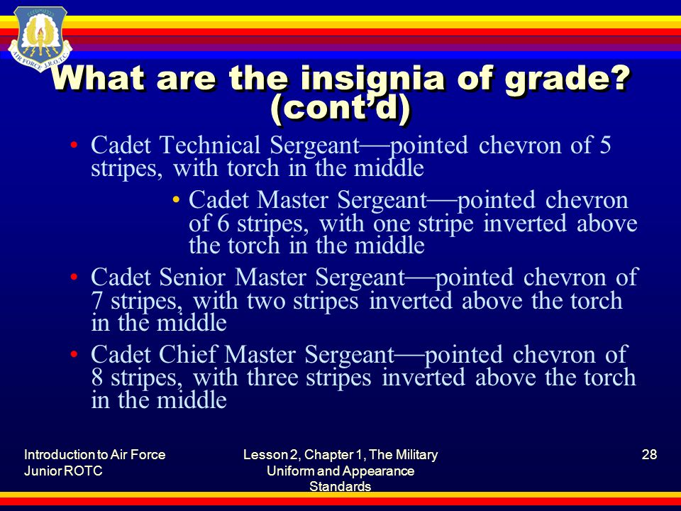 Introduction to Air Force Junior ROTC Lesson 2, Chapter 1, The Military Uniform and Appearance Standards 28 What are the insignia of grade? (contd) Ca