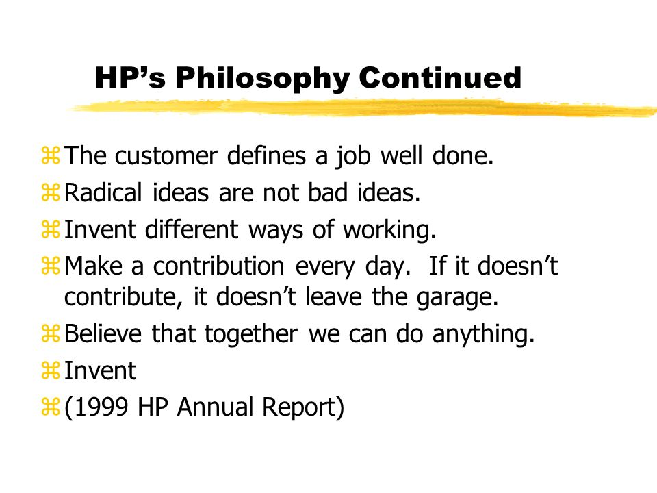 HPs Philosophy Continued zThe customer defines a job well done.