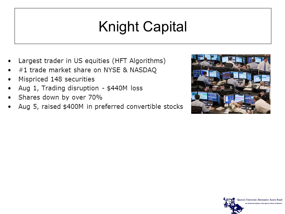 Largest trader in US equities (HFT Algorithms) #1 trade market share on NYSE & NASDAQ Mispriced 148 securities Aug 1, Trading disruption - $440M loss