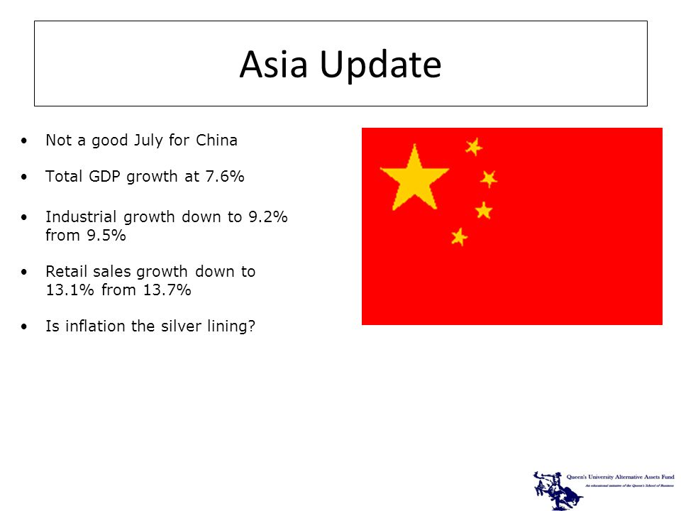Not a good July for China Total GDP growth at 7.6% Industrial growth down to 9.2% from 9.5% Retail sales growth down to 13.1% from 13.7% Is inflation the silver lining.