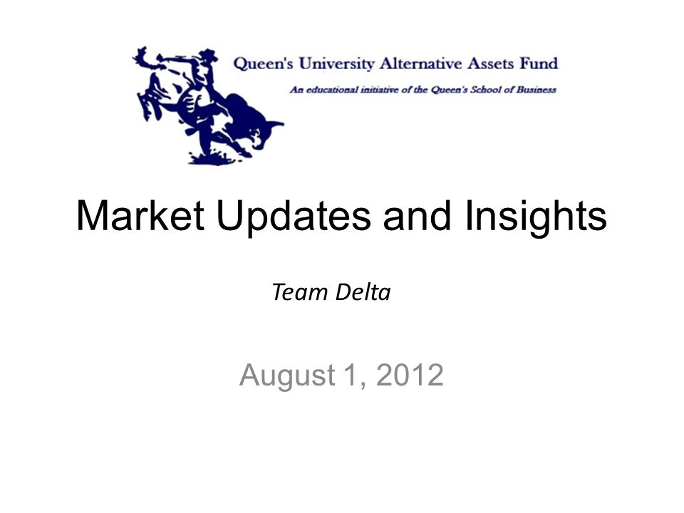 Market Updates and Insights Team Delta August 1, 2012