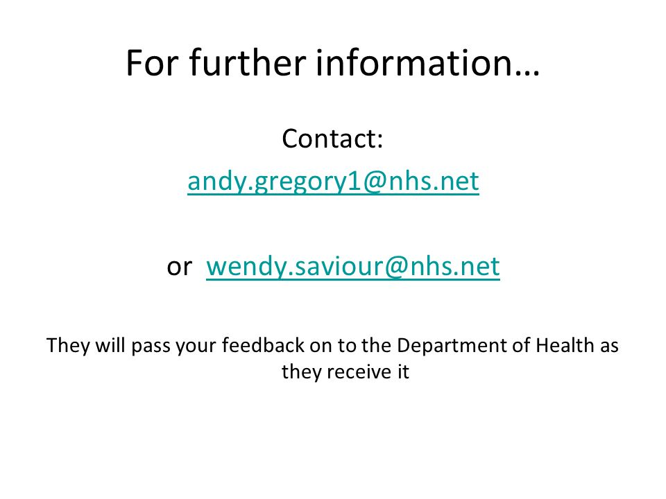 For further information… Contact: andy.gregory1@nhs.net or wendy.saviour@nhs.netwendy.saviour@nhs.net They will pass your feedback on to the Departmen