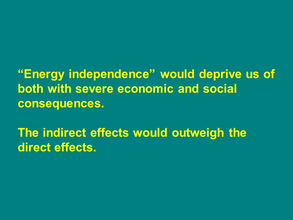 Energy independence would deprive us of both with severe economic and social consequences.