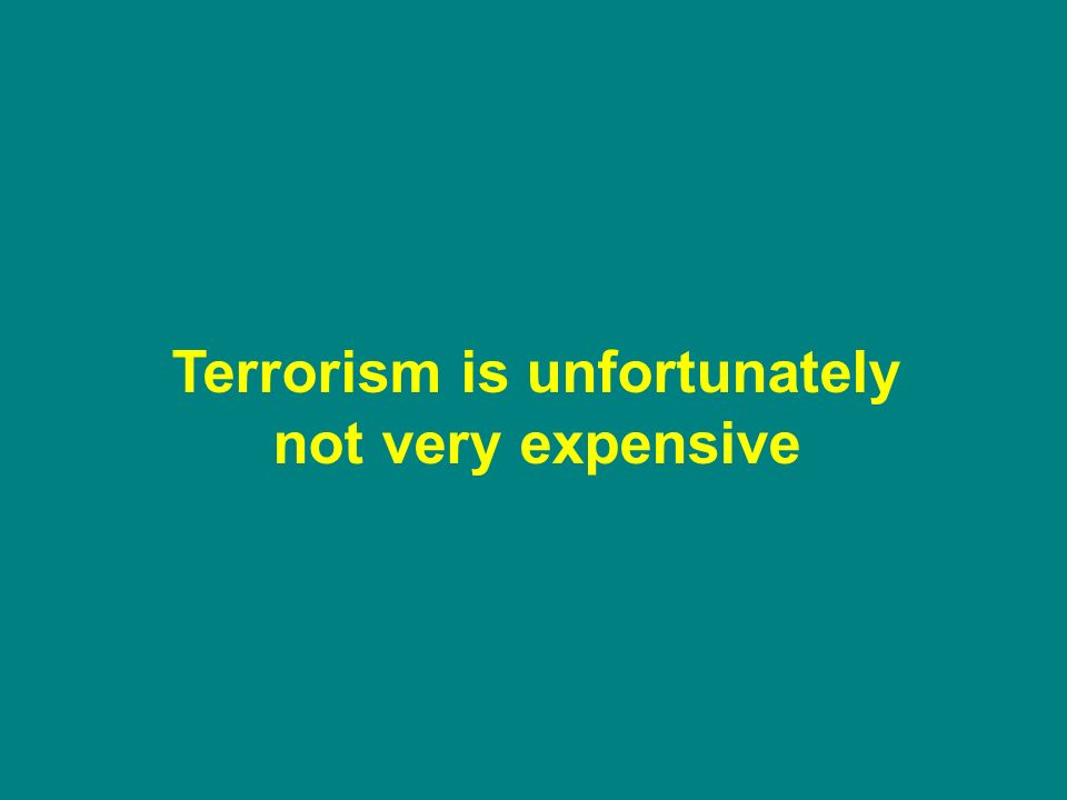 Terrorism is unfortunately not very expensive