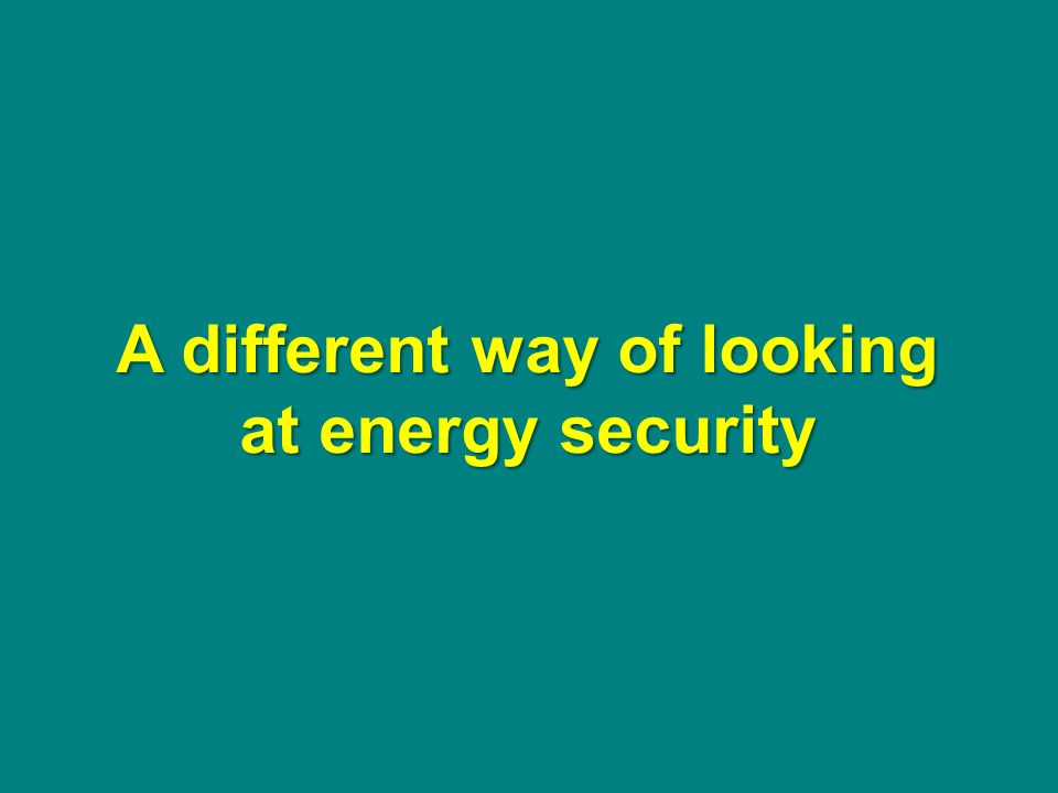 A different way of looking at energy security