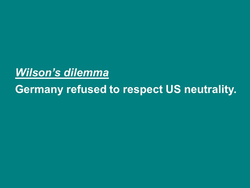 Wilsons dilemma Germany refused to respect US neutrality.