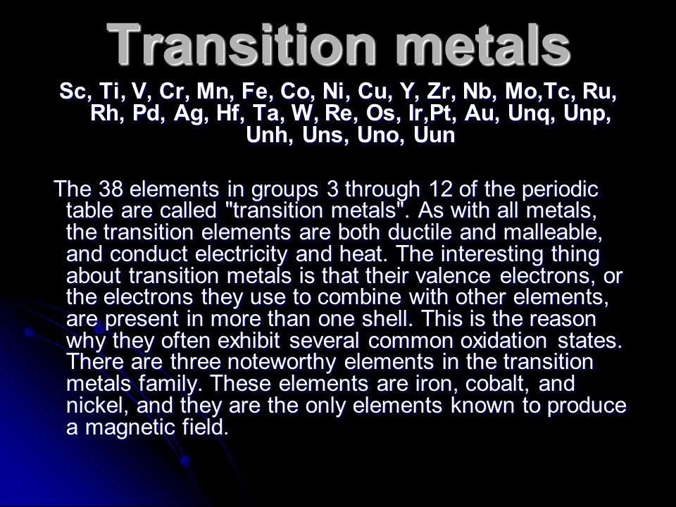 Transition metals Sc, Ti, V, Cr, Mn, Fe, Co, Ni, Cu, Y, Zr, Nb, Mo,Tc, Ru, Rh, Pd, Ag, Hf, Ta, W, Re, Os, Ir,Pt, Au, Unq, Unp, Unh, Uns, Uno, Uun The