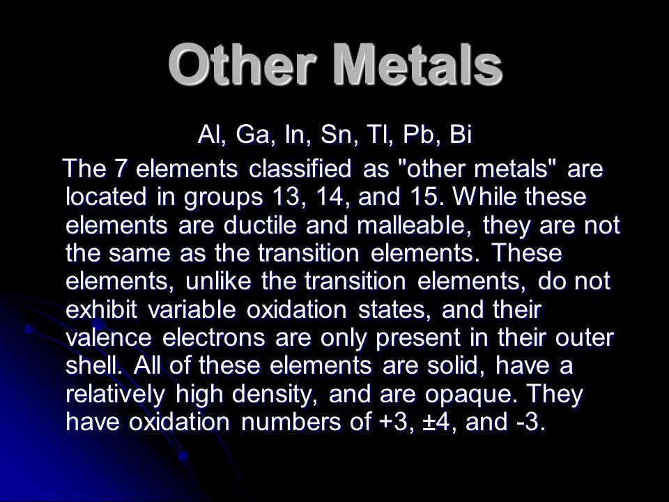 Other Metals Al, Ga, In, Sn, Tl, Pb, Bi The 7 elements classified as