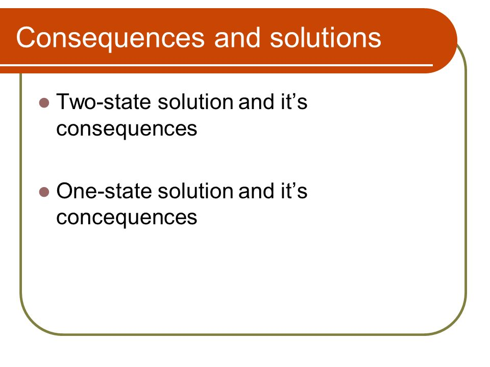 Consequences and solutions Two-state solution and its consequences One-state solution and its concequences