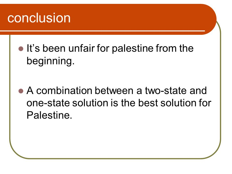 conclusion Its been unfair for palestine from the beginning.