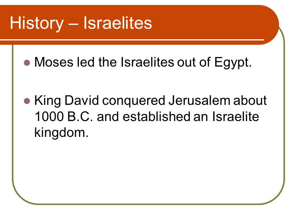 History – Israelites Moses led the Israelites out of Egypt.