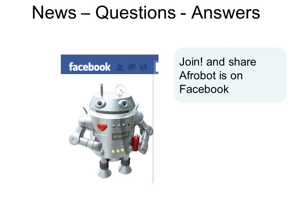 News – Questions - Answers Join! and share Afrobot is on Facebook