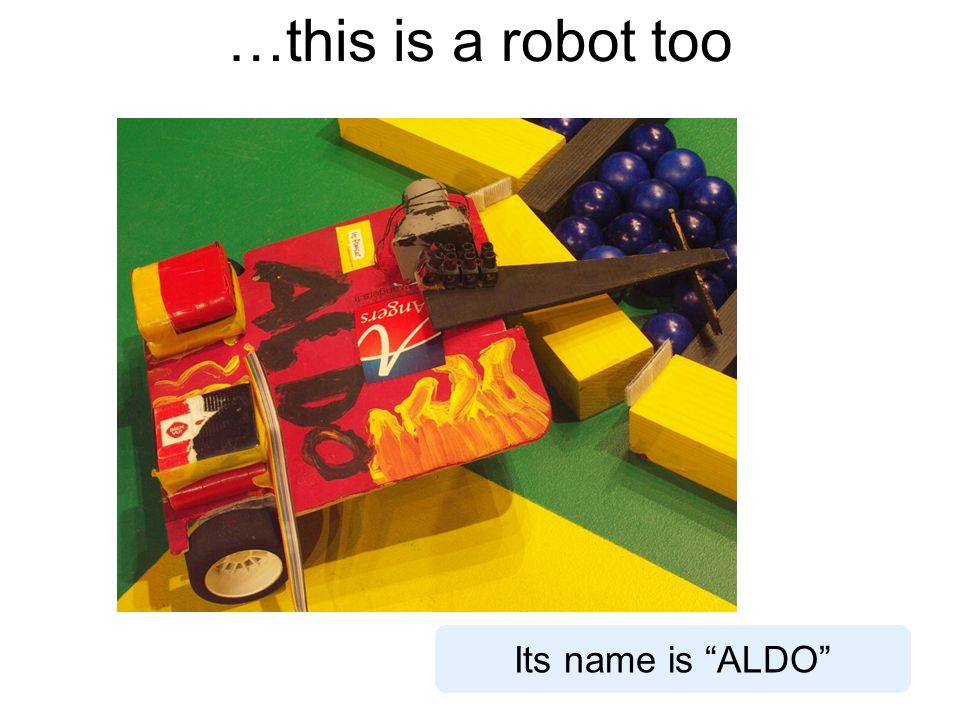 …this is a robot too Its name is ALDO