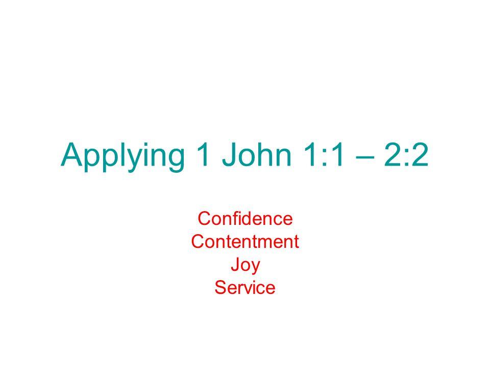 Applying 1 John 1:1 – 2:2 Confidence Contentment Joy Service
