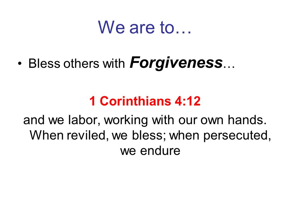 We are to… Forgive others….