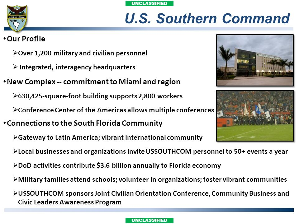 UNCLASSIFIED Our Profile Over 1,200 military and civilian personnel Integrated, interagency headquarters New Complex -- commitment to Miami and region