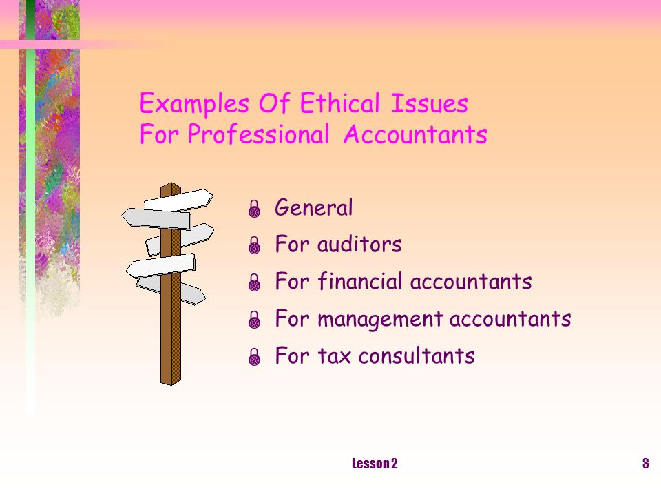 Lesson 23 Examples Of Ethical Issues For Professional Accountants General For auditors For financial accountants For management accountants For tax consultants