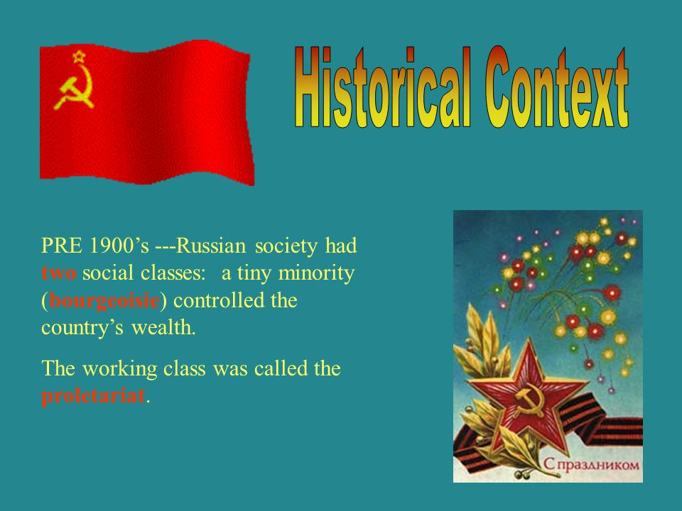 PRE 1900s ---Russian society had two social classes: a tiny minority (bourgeoisie) controlled the countrys wealth. The working class was called the pr