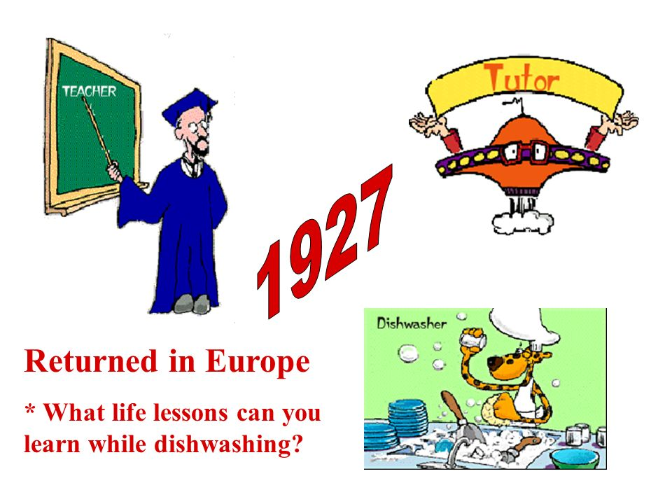 Returned in Europe * What life lessons can you learn while dishwashing?