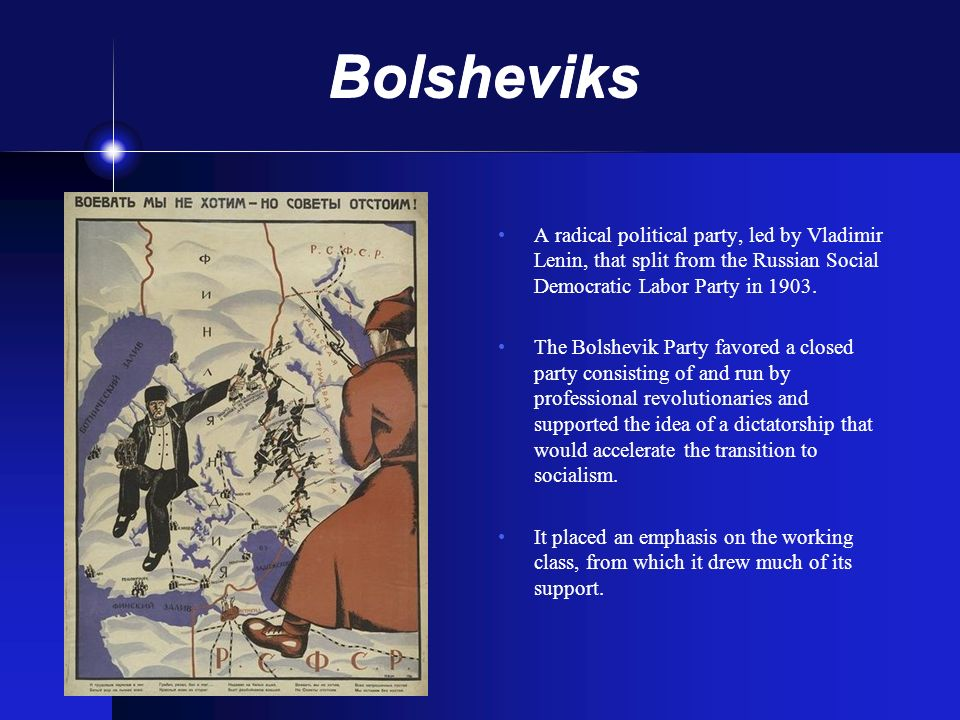 Bolsheviks A radical political party, led by Vladimir Lenin, that split from the Russian Social Democratic Labor Party in 1903. The Bolshevik Party fa