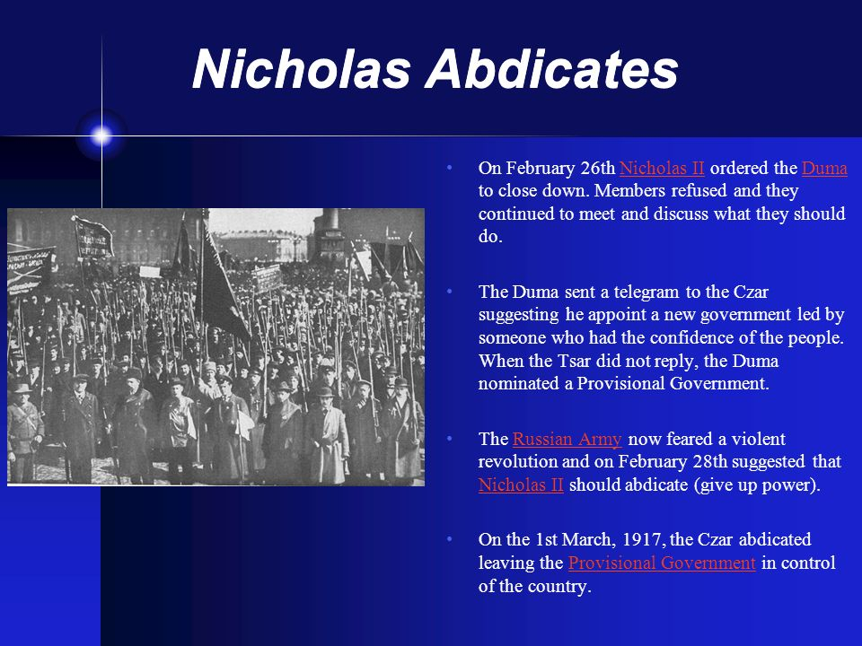 Nicholas Abdicates On February 26th Nicholas II ordered the Duma to close down. Members refused and they continued to meet and discuss what they shoul