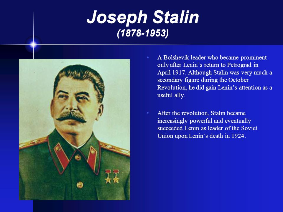 Joseph Stalin (1878-1953) A Bolshevik leader who became prominent only after Lenins return to Petrograd in April 1917. Although Stalin was very much a