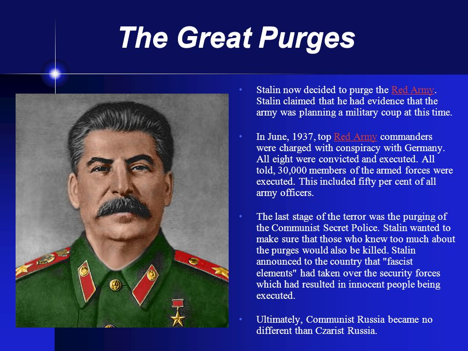 The Great Purges Stalin now decided to purge the Red Army. Stalin claimed that he had evidence that the army was planning a military coup at this time
