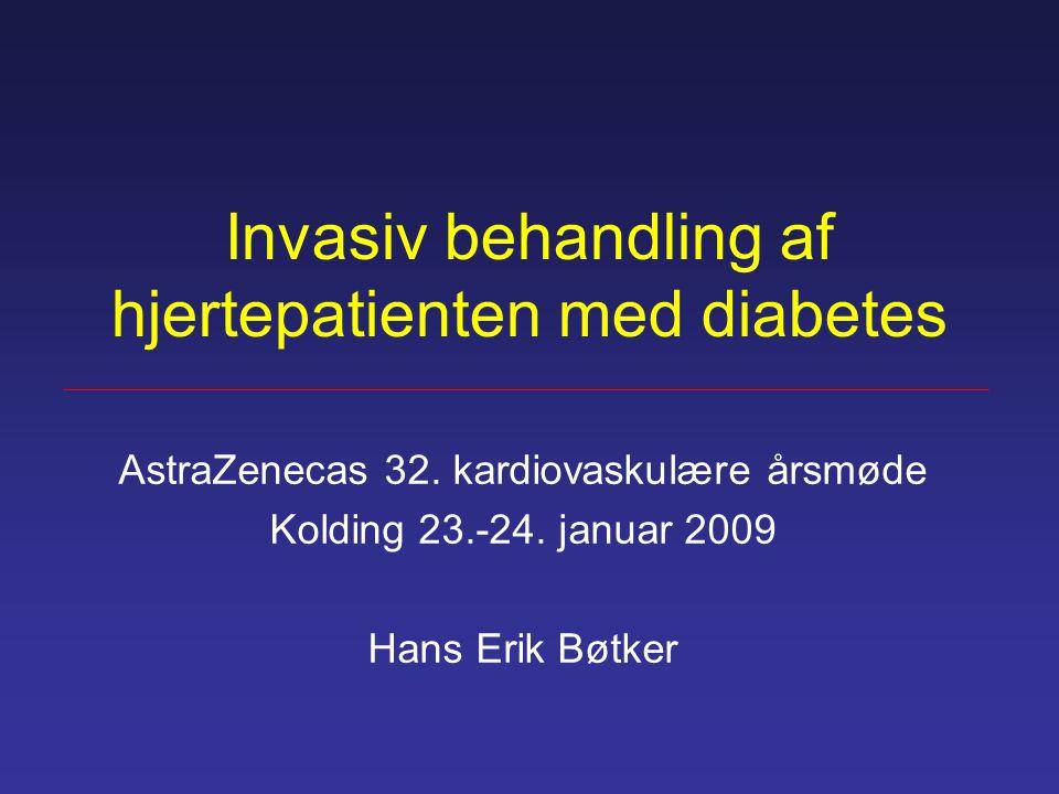 Invasiv behandling af hjertepatienten med diabetes AstraZenecas 32. kardiovaskulære årsmøde Kolding 23.-24. januar 2009 Hans Erik Bøtker