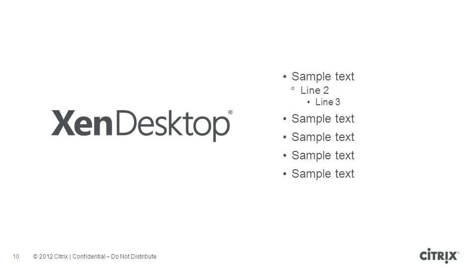 © 2012 Citrix | Confidential – Do Not Distribute Sample text Line 2 Line 3 Sample text 10