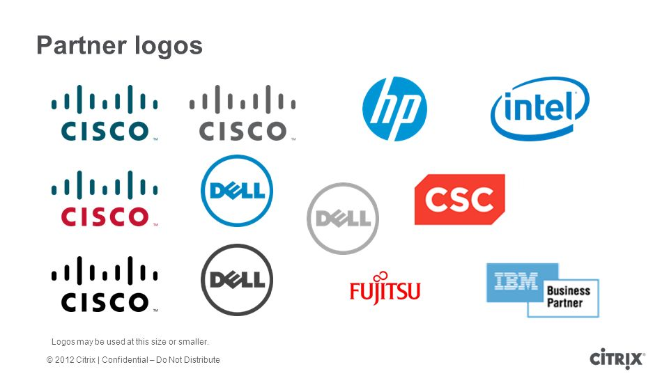 © 2012 Citrix | Confidential – Do Not Distribute Partner logos Logos may be used at this size or smaller.