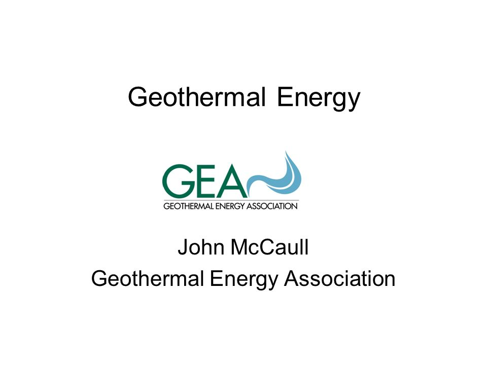 Geothermal Energy John McCaull Geothermal Energy Association