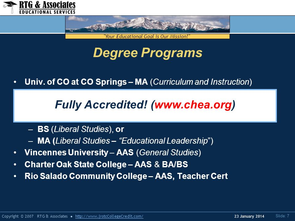 Your Educational Goal is Our Mission! Copyright © 2007 RTG & Associateshttp://www.jrotcCollegeCredit.com/ Slide: 7 23 January 2014 Univ.