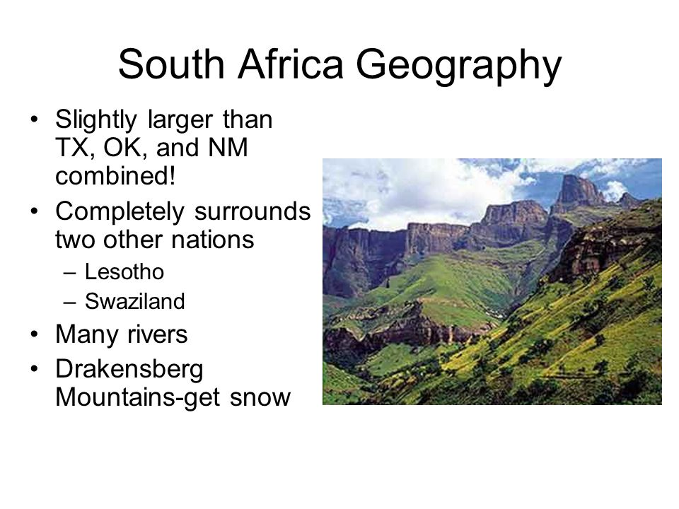 South Africa Geography Slightly larger than TX, OK, and NM combined.