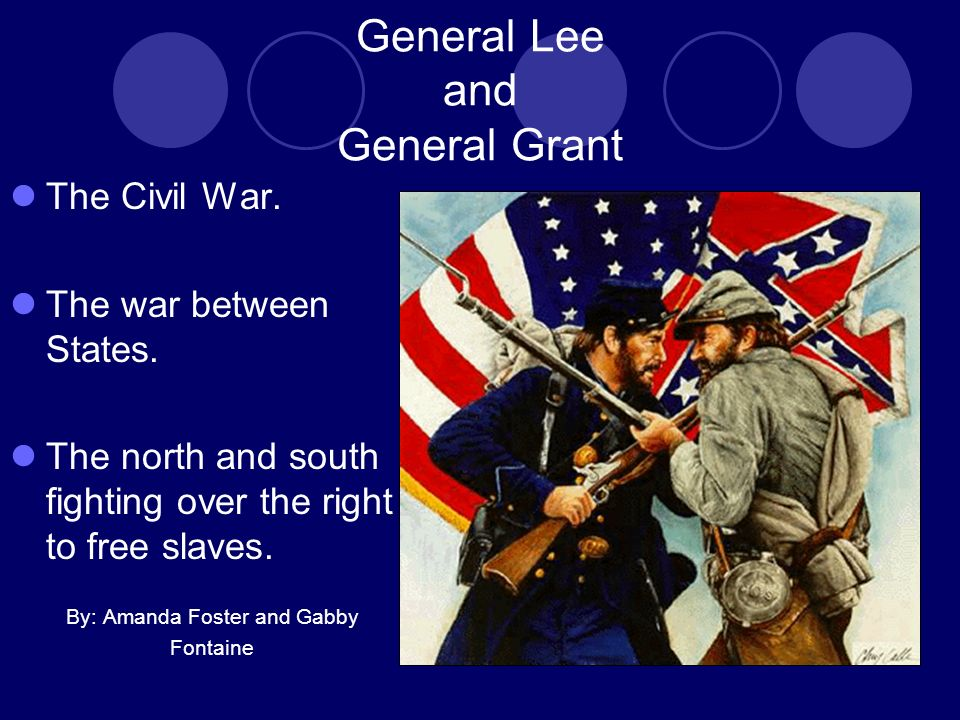 General Lee and General Grant The Civil War. The war between States.