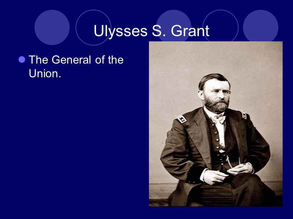Ulysses S.Grant Before the Civil War Grants real name was Hiram Ulysses S.
