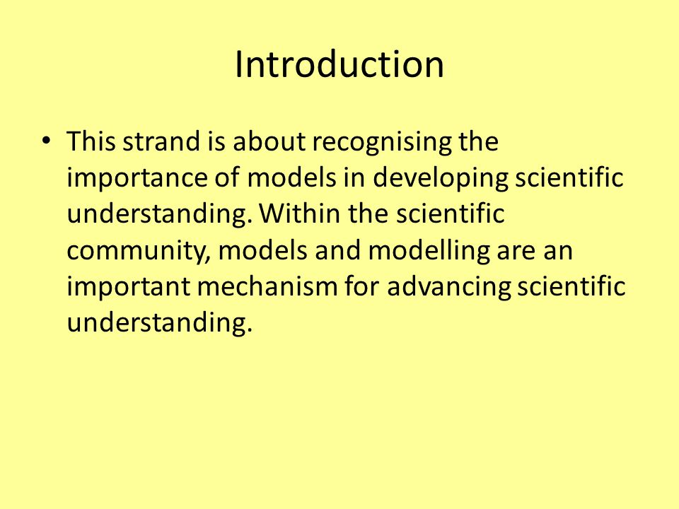 Introduction This strand is about recognising the importance of models in developing scientific understanding.