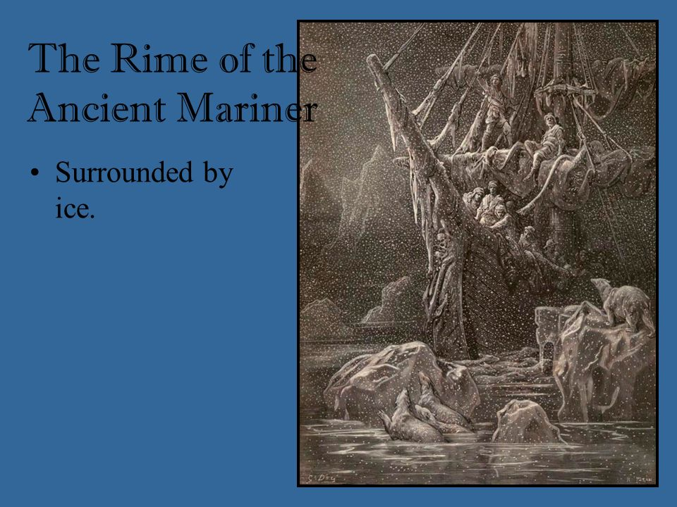 Surrounded by ice. The Rime of the Ancient Mariner